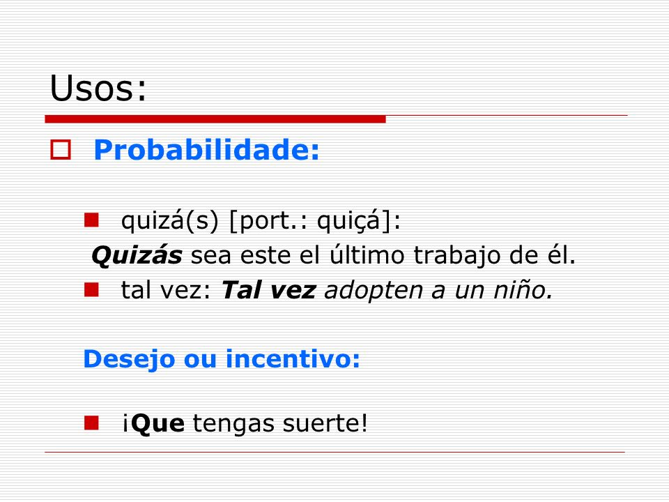 Usos: Probabilidade: quizá(s) [port.: quiçá]: